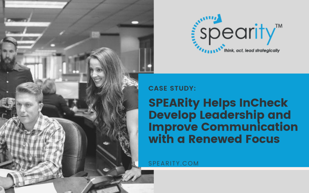 CASE STUDY: SPEARity Helps InCheck Develop Leadership and Improve Communication with a Renewed Focus