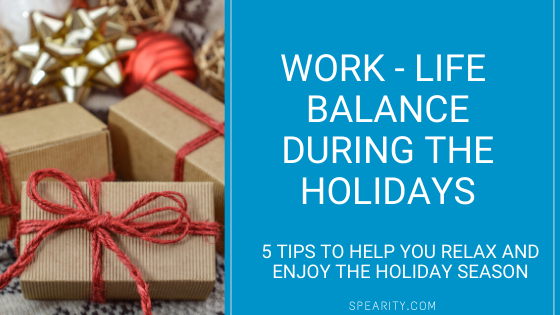 5 Tips for Work – Life Balance During the Holidays